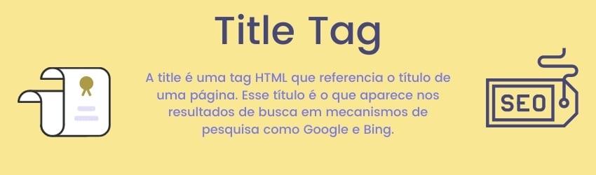 Title tag - A title é uma tag HTML que referencia o título de uma página. Esse título é o que aparece nos resultados de busca em mecanismos de pesquisa como Google e Bing.